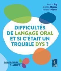 Difficultes De Langage Oral... Et Si C'etait Un Trouble Dys ? (edition 2017)