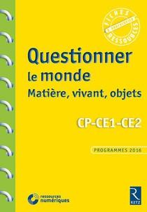 Questionner Le Monde : Matiere, Vivant, Objets ; Cp ; Ce1 ; Ce2 ; Programmes 2016