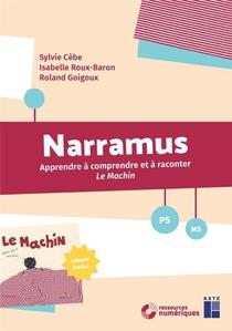 Narramus ; Apprendre A Comprendre Et A Raconter ; Le Machin ; Ps ; Ms (edition 2018)