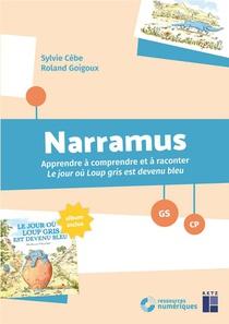 Narramus ; Le Jour Ou Loup Gris Est Devenu Bleu ; Apprendre A Comprendre Et A Raconter ; Grande Section, Cp