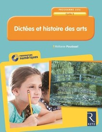 Dictees Et Histoire Des Arts ; Cycle 3 ; Programme 2016
