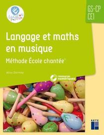 Langage Et Maths En Musique ; Methode L'ecole Chantee ; Gs ; Cp ; Ce1