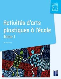 Activites D'arts Plastiques A L'ecole T.1 ; Cycles 2 Et 3