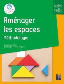 Amenager Les Espaces ; Methodologie ; Maternelle (edition 2020)