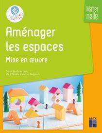 Amenager Les Espaces ; Mise En Oeuvre ; Maternelle (edition 2020)