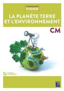 Comprendre Le Monde ; La Planete Terre Et Son Environnement ; Cm1/cm2 (edition 2021)