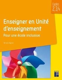 Enseigner En Unite D'enseignement ; Pour Une Ecole Inclusive