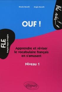Ouf ! Apprendre Et Reviser Le Vocabulaire Francais En S'amusant ; Niveau 1 Fle