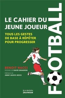 Football : Le Cahier Du Jeune Joueur ; Tous Les Gestes De Base A Repeter Pour Progresser