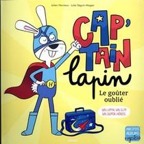 Cap'tain Lapin, Le Gouter Oublie ; Un Lapin. Un Slip. Un Super-heros.