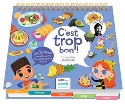 C'est Trop Bon ! ; La Cuisine Du Monde Unicef ; Plus De 100 Recettes Pour Decouvrir Le Monde Autour De Toi !