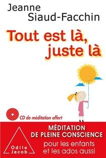 Tout Est La, Juste La ; Meditation De Pleine Conscience Pour Les Enfants Et Les Ado Aussi