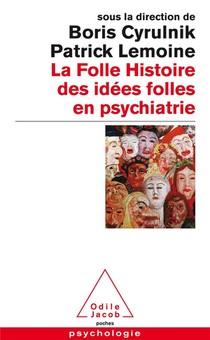 La Folle Histoire Des Idees Folles En Psychiatrie