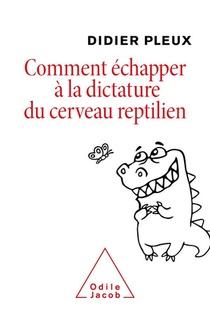 Comment Echapper A La Dictature Du Cerveau Reptilien