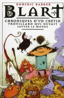 Blart ; Chroniques D'un Cretin Trouillard Qui Devait Sauver Le Monde