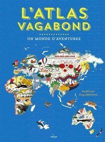 L'atlas Vagabond ; Un Monde D'aventures