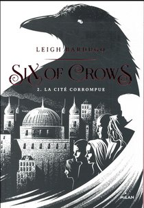 Six Of Crows T.2 ; La Cite Corrompue
