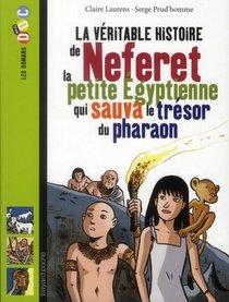 La Veritable Histoire De Neferet ; La Petite Egyptienne Qui Sauva Le Tresor Du Pharaon