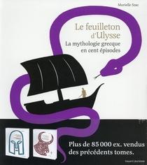 Le Feuilleton D'ulysse ; La Mythologie Grecque En Cent Episodes
