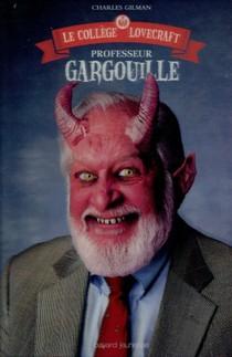 Le College Lovecraft T.1 ; Professeur Gargouille