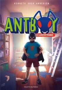 Antboy T.1 ; Le Garcon Fourmi