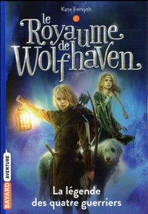 Le Royaume De Wolfhaven T.1 ; La Legende Des Quatre Guerriers