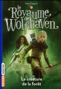 Le Royaume De Wolfhaven T.2 ; La Creature De La Foret