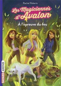 Les Magiciennes D'avalon T.6 ; A L'epreuve Du Feu