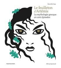 Le Feuilleton D'artemis ; La Mythologie Grecque En Cent Episodes