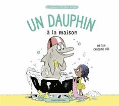 La Compagnie Des Droles De Betes ; Un Dauphin A La Maison