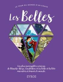 Les Belles ; Les Plus Incroyables Versions De Blanche-neige, Cendrillon Et La Belle Et La Bete Racontees A Travers Le Monde