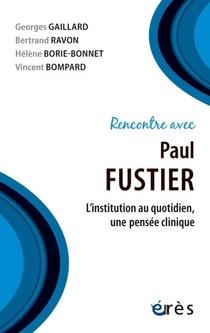 Rencontre Avec ; Paul Fustier ; L'institution Au Quotidien, Une Pensee Clinique