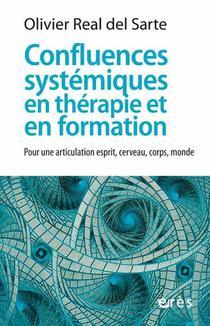 Confluences Systemiques En Therapie Et En Formation ; Pour Une Articulation Esprit, Cerveau, Corps, Monde