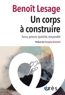 Un Corps A Construire ; Tonus, Posture, Spatialite, Temporalite
