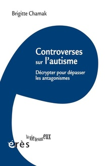 Controverses Sur L'autisme ; Decrypter Pour Depasser Les Antagonismes
