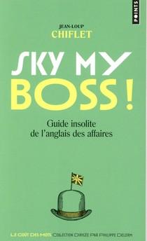 Sky My Boss ! Guide Insolite De L'anglais Des Affaires