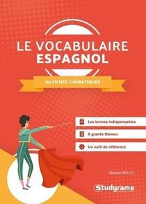 Le Vocabulaire Espagnol ; 60 Fiches Thematiques