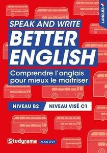 Speak And Write Better English : Comprendre L'anglais Pour Mieux Le Maitriser