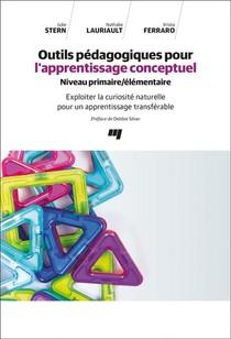 Outils Pedagogiques Pour L'apprentissage Conceptuel : Niveau Primaire/elementaire ; Exploiter La Curiosite Naturelle Pour Un Apprentissage Transferable