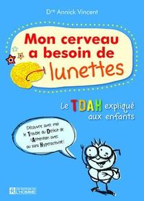 Mon Cerveau A Besoin De Lunettes ; Le Tdah Explique Aux Enfants