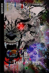 Le Cercle Et L'ombre T.4 ; Terre Des Loups