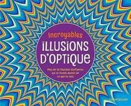 Incroyables Illusions D'optique ; Plus De 50 Illusions Bluffantes Qui Te Feront Douter De Ce Que