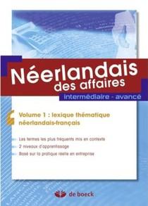 Neerlandais Des Affaires T.1 ; Lexique Thematique Neerlandais-francais ; Intermediaire ; Avance