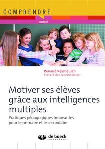 Motiver Ses Eleves Grace Aux Intelligences Multiples ; Pratiques Pedagogiques Innovantes Pour Le Primaire Et Le Secondaire