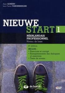 Nieuwe Start T.1 ; Neerlandais Professionnel, Niveau De Base ; Inclus Exercices Et Corrige, Enregistrement Des Dialogues Et Exercices, Tests De Niveau (4e Edition)