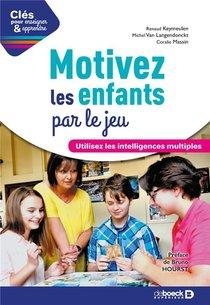 Cles Pour Enseigner Et Apprendre ; Motivez Les Enfants Par Le Jeu ; Utilisez Les Intelligences Multiples