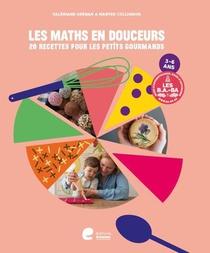 Les Maths En Douceurs : 20 Recettes Pour Les Petits Gourmands ; Mets Tes Petites Mains A La Pate !