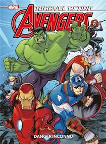 Marvel Action Avengers ; Danger Inconnu