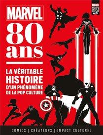 Marvel 80 Ans ; La Veritable Histoire D'un Phenomene De La Pop Culture