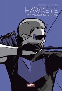 Hawkeye T.1 ; Ma Vie Est Une Arme